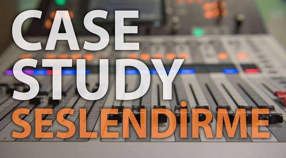 Case Study Seslendirme